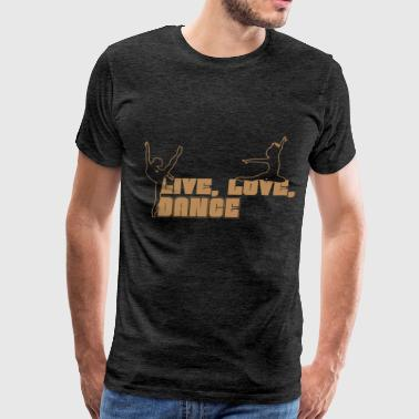Dance Teacher  - Live, Love, Dance  - Men's Premium T-Shirt
