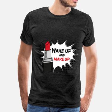 Make Up Make up - Wake up and make up - Men's Premium T-Shirt