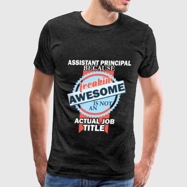 Assistant Principal - Assistant Principal because  - Men's Premium T-Shirt