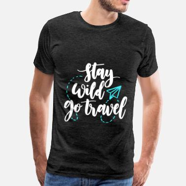 4bad8955c74ad Travel Quotes Travel - Stay wild and go travel - Men s Premium T-Shirt