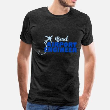 Best Engineer Airport Engineer - Best Airport Engineer - Men's Premium T-Shirt