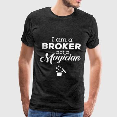 Customs Broker Broker - I am a broker not a magician - Men's Premium T-Shirt