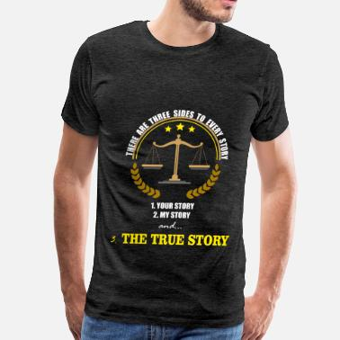 Three Sides Law - There are three sides to every story: 1. You - Men's Premium T-Shirt