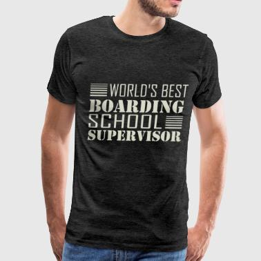 Boarding School Supervisor - World's best Boarding - Men's Premium T-Shirt