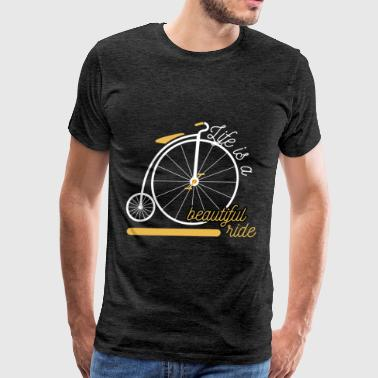 Life - Life is a beautiful ride - Men's Premium T-Shirt