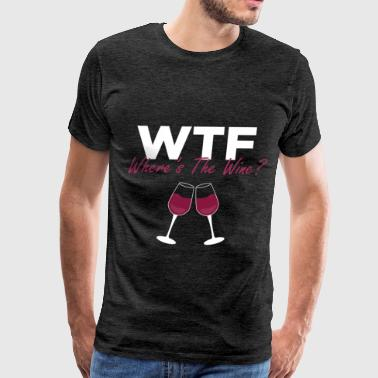 Wine - WTF Where's The Wine? - Men's Premium T-Shirt