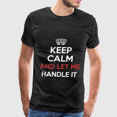 Keep Calm - Keep calm and let me handle it - Men's Premium T-Shirt