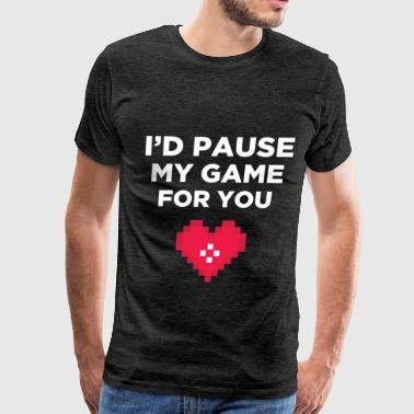 Gamer - I'd pause my game for you - Men's Premium T-Shirt