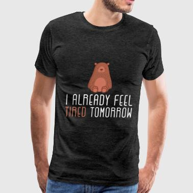 Funny - I already feel tired tomorrow - Men's Premium T-Shirt