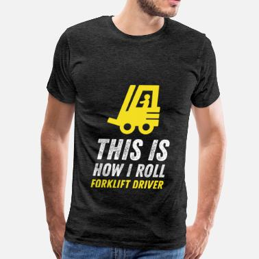 Forklift Driver Apparel Forklift Driver - This is how I roll; Forklift Dri - Men's Premium T-Shirt
