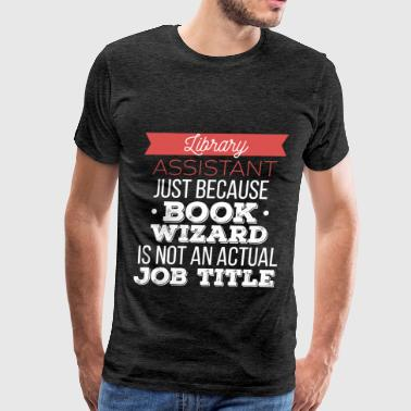 Library Assistant - Library Assistant just because - Men's Premium T-Shirt