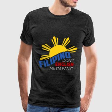 Filipino - Filipino - Don't English Me I'm Panic - Men's Premium T-Shirt