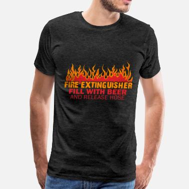 Fire Extinguisher Fire Extinguisher - Fire Extinguisher - Fill With  - Men's Premium T-Shirt