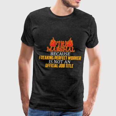 Fire Marshal - Fire Marshal because freaking perfe - Men's Premium T-Shirt
