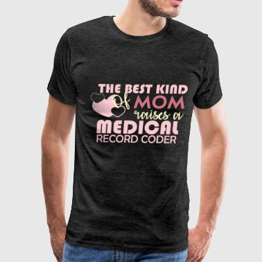 Medical Record Coder - The Best Kind Of MOM Raises - Men's Premium T-Shirt
