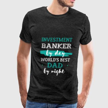 Investment Banker - Investment Banker by day. Worl - Men's Premium T-Shirt