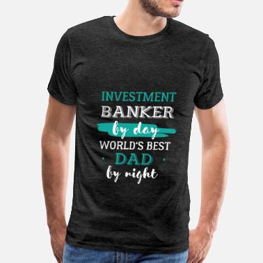 Banker By Day Investment Banker - Investment Banker by day. Worl - Men's Premium T-Shirt