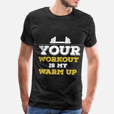 Your Workout Is My Warm-up Power lift - Your workout is my warm up - Men's Premium T-Shirt