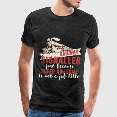 Railway Signaller - Railway Signaller just because - Men's Premium T-Shirt