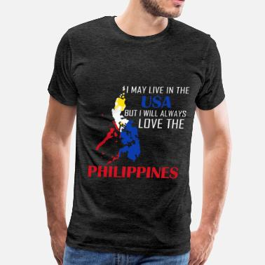 I Love The Philippines Philippines - I may live in the USA but I will alw - Men's Premium T-Shirt