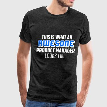 Production Manager Gift Product Manager - This Is What An Awesome Product  - Men's Premium T-Shirt