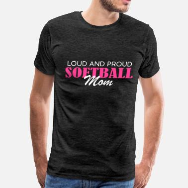 Softball Player Softball Player - Loud & Proud Softball Mom - Men's Premium T-Shirt