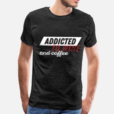 Wine Addict Funny - Addicted to wine and coffee - Men's Premium T-Shirt