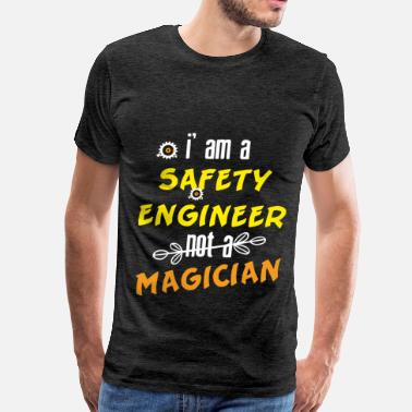 Safety Engineer Safety Engineer - I'm a Safety Engineer Not a Magi - Men's Premium T-Shirt
