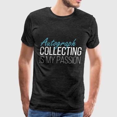 Autograph Collecting - Autograph Collecting is my  - Men's Premium T-Shirt