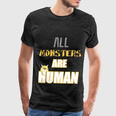 Monsters - All Monsters Are Human - Men's Premium T-Shirt