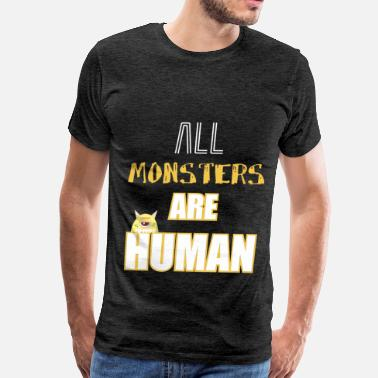 Monster Humans Monsters - All Monsters Are Human - Men's Premium T-Shirt