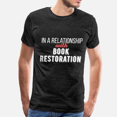 Restoration Book restoration - In a relationship with Book res - Men's Premium T-Shirt