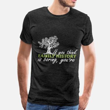 Genealogy Genealogy - If you think family history is boring  - Men's Premium T-Shirt