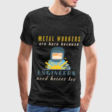 Metalworking - Metal workers are here because engi - Men's Premium T-Shirt