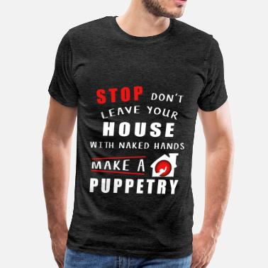 Puppetry Puppetry - Stop don't leave your house with naked  - Men's Premium T-Shirt