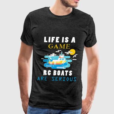 RC Boats - Life is a game, rc boats are serious - Men's Premium T-Shirt