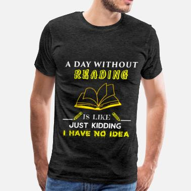 Kids Reading Reading - A day without reading is like.. just kid - Men's Premium T-Shirt