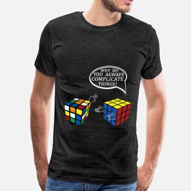 Cube  - Why do you always complicate things? - Men's Premium T-Shirt