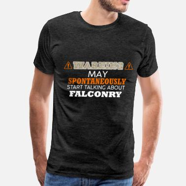 Falconry Falconry - Warning: may spontaneously start talkin - Men's Premium T-Shirt