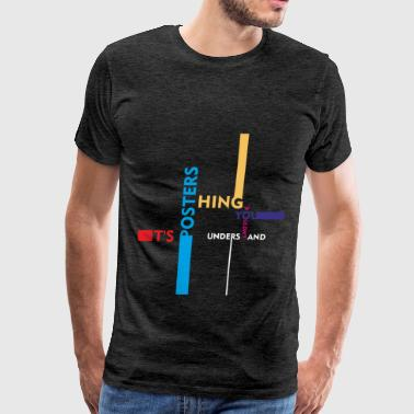 Posters - It's Posters Thing You wouldn't understa - Men's Premium T-Shirt