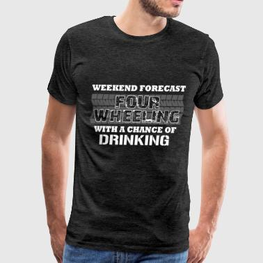 Four wheeling - Weekend forecast Four wheeling wit - Men's Premium T-Shirt
