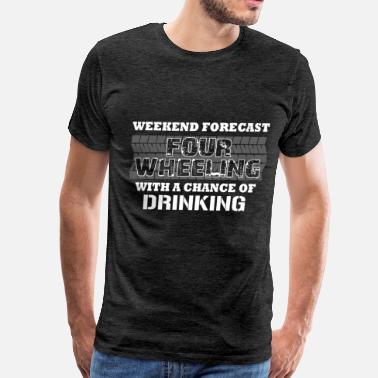 Four Four wheeling - Weekend forecast Four wheeling wit - Men's Premium T-Shirt