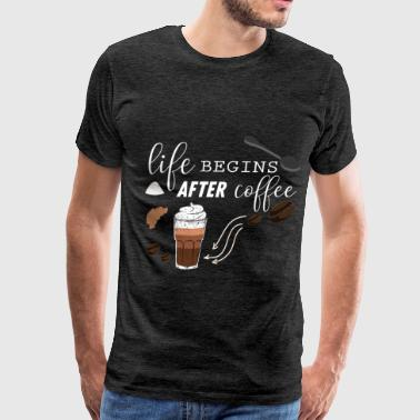 Coffee - Life begins after coffee - Men's Premium T-Shirt