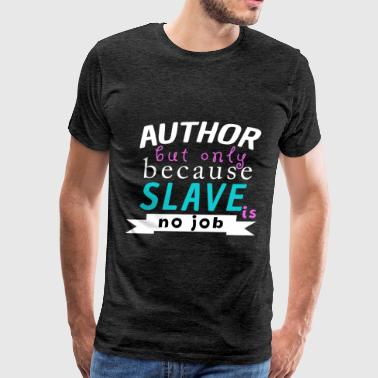 Author - Author but only because slave is no job - Men's Premium T-Shirt