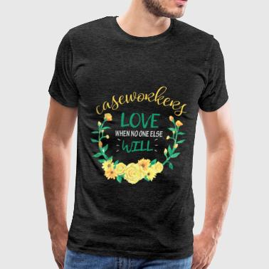 Caseworker - Caseworkers love when no one else wil - Men's Premium T-Shirt