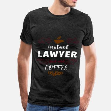 Lawyer Art Lawyer - Instant lawyer just add coffee - Men's Premium T-Shirt