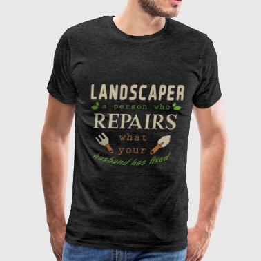 Landscaper - Landscaper a person who repairs what  - Men's Premium T-Shirt