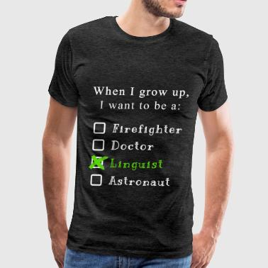 Linguist - When I grow up, I want to be a: Linguis - Men's Premium T-Shirt