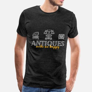 Antique Antiques - Antiques make ma happy - Men's Premium T-Shirt