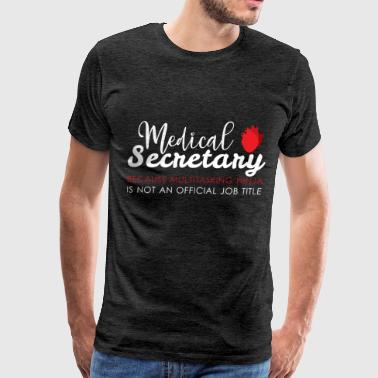 Medical secretary - Medical secretary because mult - Men's Premium T-Shirt